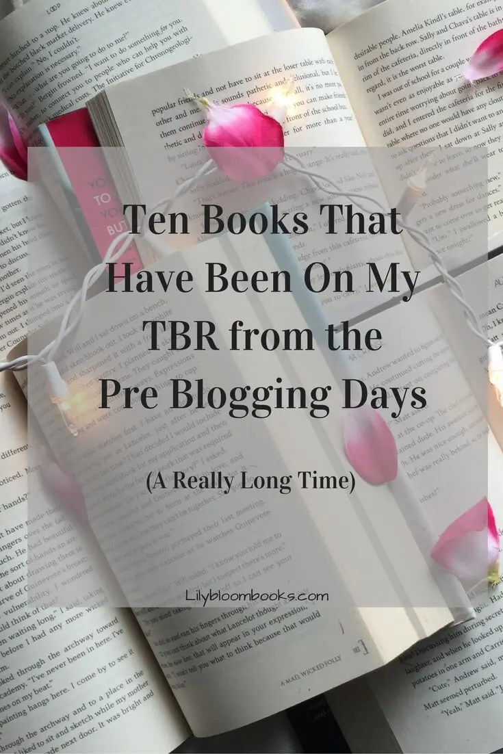 Ten Books That Have Been on My TBR from the Pre Blogging Days