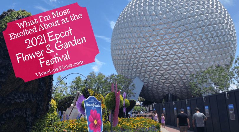 Excited About at the 2021 Epcot Flower and Garden Festival
