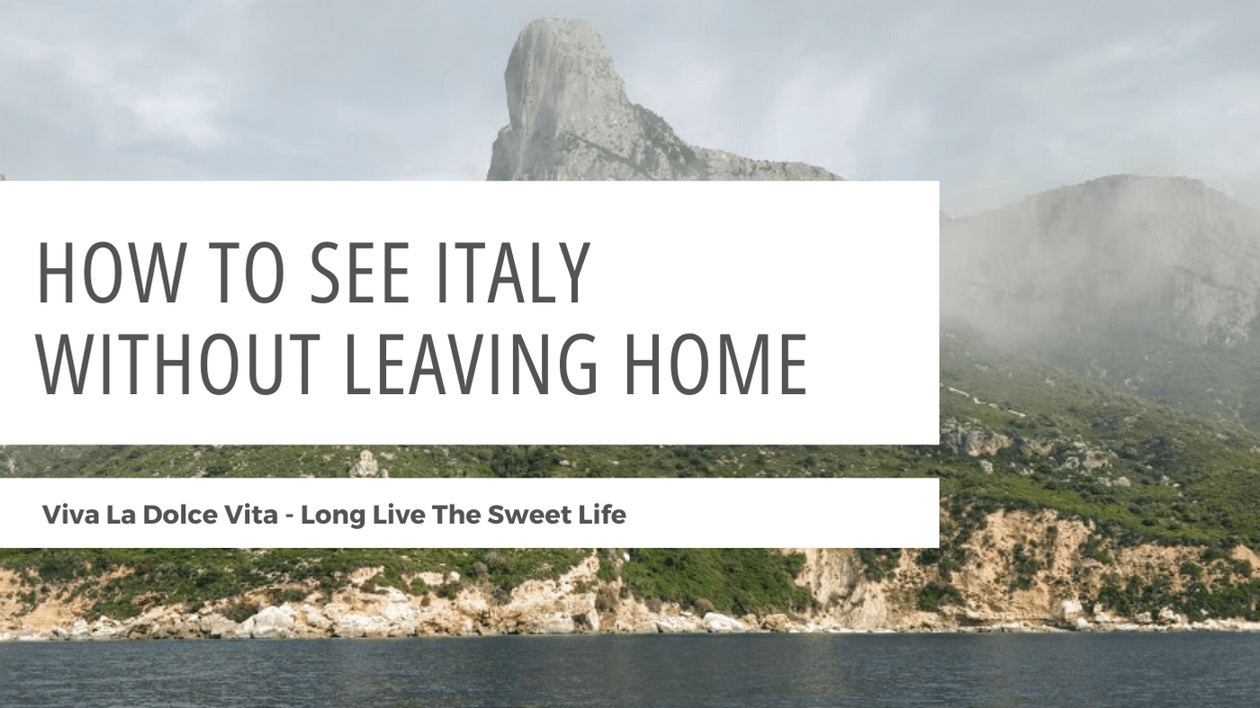 How To See Italy Without Leaving Home