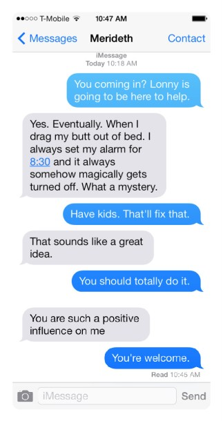 Actual conversation VIA Instant Message which is, FYI, how young people communicate these days.