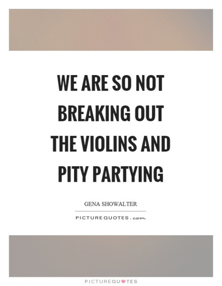 we-are-so-not-breaking-out-the-violins-and-pity-partying-quote-1.jpg