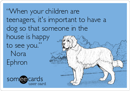 when-your-children-are-teenagers-its-important-to-have-a-dog-so-that-someone-in-the-house-is-happy-to-see-you-nora-ephron-369f7.png