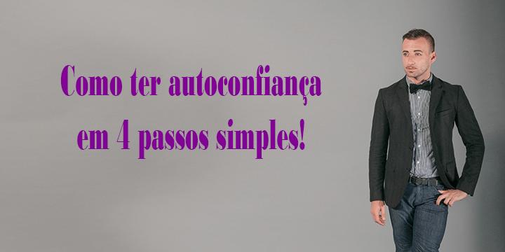 Descubra como ter autoconfiança em 4 passos simples!