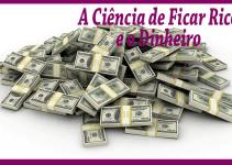 A Ciência de Ficar Rico e o Dinheiro