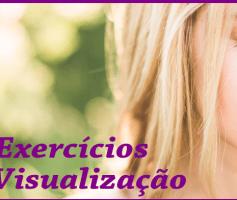 Exercícios de visualização: Como 10 minutos diários pode transformar sua vida para sempre!