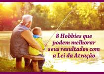 8 Hobbies que podem melhorar seus resultados com a Lei da Atração