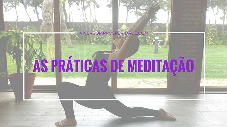 As Práticas de Meditação.