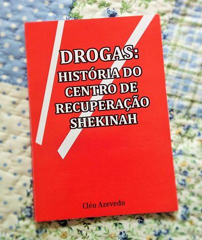Livro, Drogas: História do Centro Recuperação Shekinah. Cleo Azevedo.