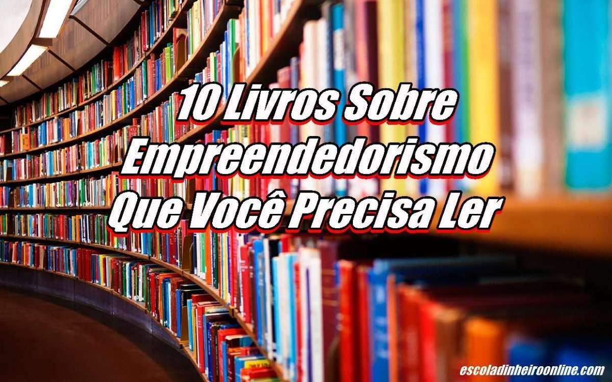 10 Livros Sobre Empreendedorismo Que Você Precisa Ler