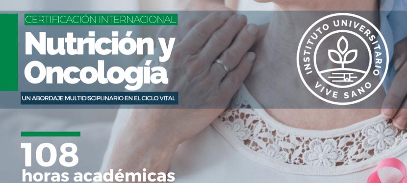 Certificación Internacional Nutrición y Oncología, Un Abordaje Multidisciplinario en el Ciclo Vital Instituto Universitario Vive Sano