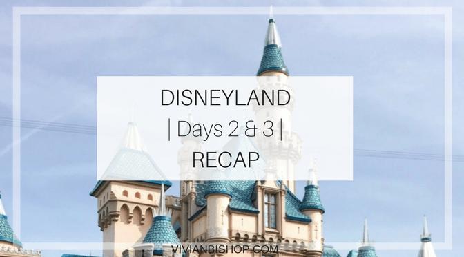 Disneyland | Days 2 & 3