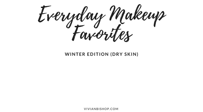 Makeup Favorites – Winter Edition (Dry Skin)