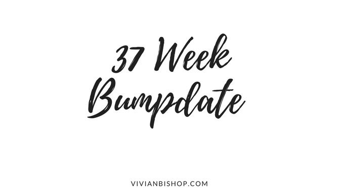 37 Week (& Final) Bumpdate
