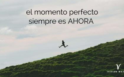 El momento perfecto es siempre ahora