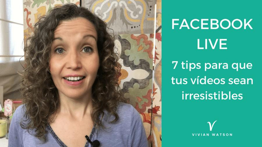 [Vlog] Facebook Live: 7 tips para que tus vídeos sean irresistibles