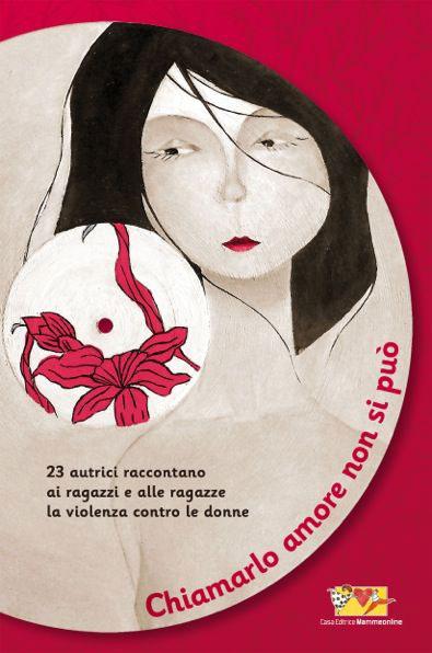 Chiamarlo amore non si può – un libro contro la violenza sulle donne