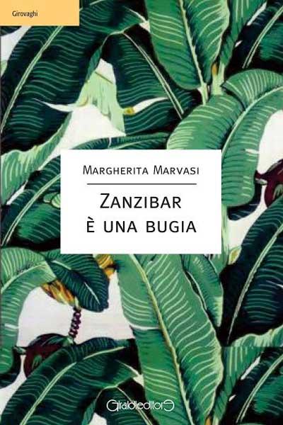 Zanzibar è una bugia di Margherita Marvasi: sogni, partenze e ritorni dall'Eden