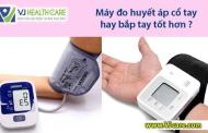 Máy đo huyết áp cổ tay hay bắp tay tốt hơn ?