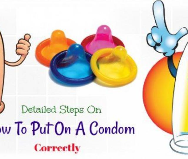 How To Put On A Condom Correctly