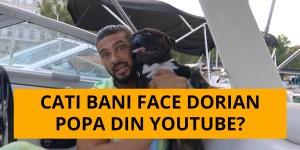 Cati bani face Dorian Popa din YouTubee