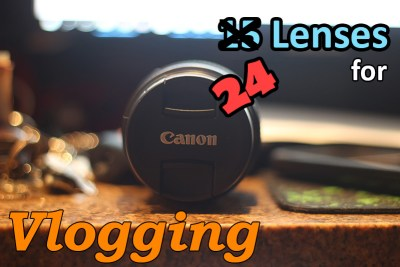 15 Best lenses for vlogging for DSLRs and Mirrorless Cameras
