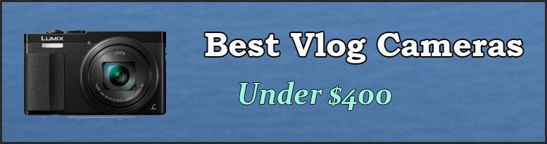 Best vlogging cameras under $400