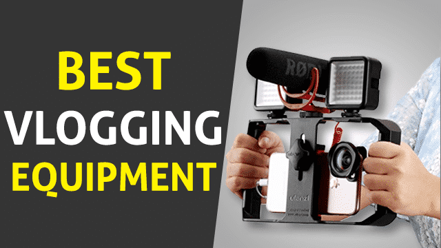 Best Vlogging Equipment 2019 – How to Select the Best Equipment for Vlogging?