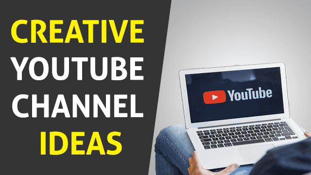 7 Creative YouTube Channel Ideas in 2019
