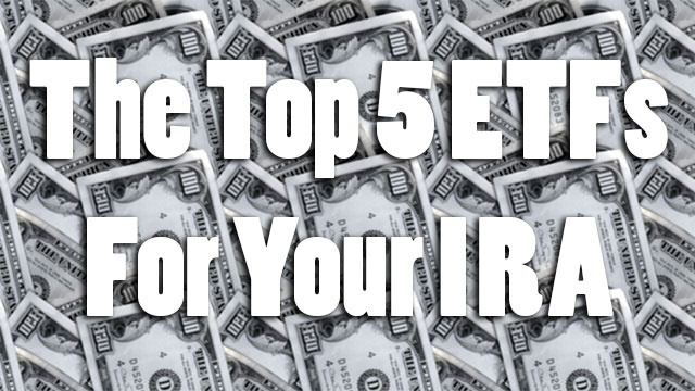 The Top 5 ETFs for Your IRA