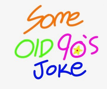 Some Old 90's Joke