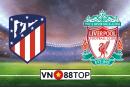 Soi kèo, Tỷ lệ cược Atletico Madrid vs Liverpool 02h00' 19/02/2020