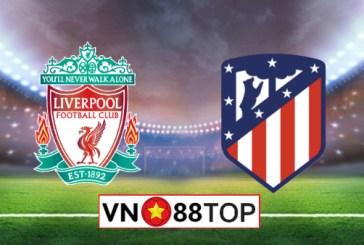 Soi kèo, Tỷ lệ cược Liverpool vs Atl Madrid, 03h00 ngày 12/3/2020