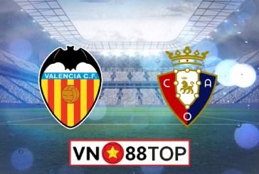 Soi kèo, Tỷ lệ cược Valencia vs Osasuna , 00h30 ngày 22/06/2020