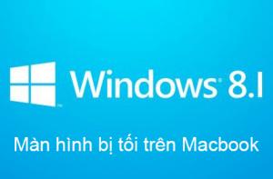 Windows 8.1 bị tối màn hình trên macbook