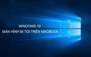 Sua loi Windows 10 bi toi man hinh tren Macbook