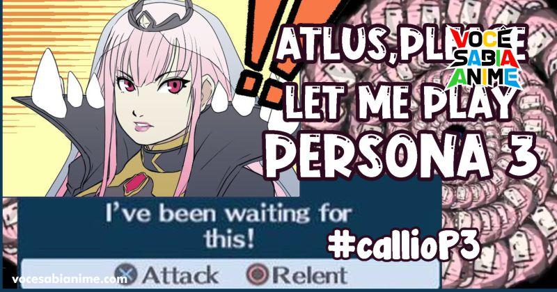 VTuber fica mais de uma hora pedindo pra Atlus pra poder jogar Persona 3
