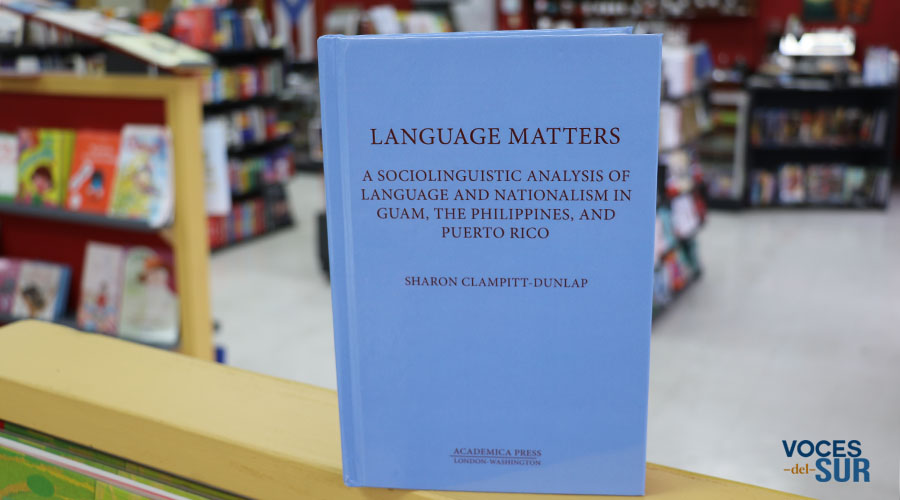 Language Matters: A Sociolinguistic Analysis of Language and Nationalism in Guam, The Philippines and Puerto Rico fue publicado por Academica Press. (Voces del Sur / Michelle Estrada Torres)