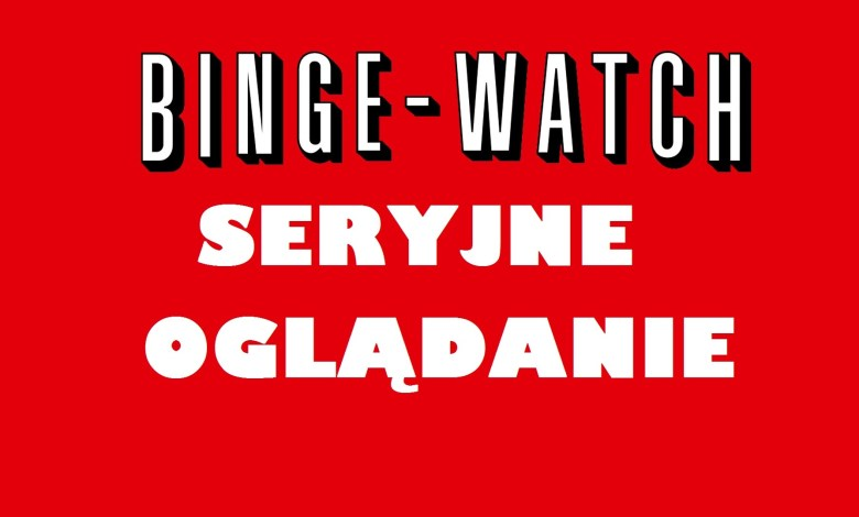 Photo of Binge-watching | Seryjnie oglądanie do granic wytrzymałości