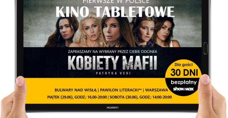 Huawei, Showmax, Kobiety Mafii, Kino tabletowe