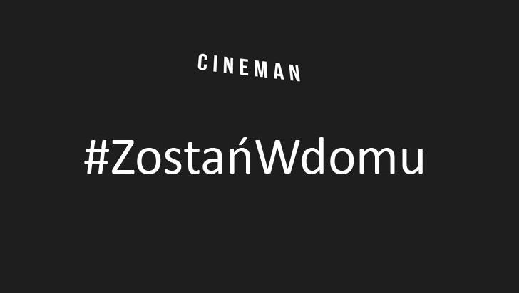 Internetowe kino Cineman zachęca do akcji #ZostańwDomu.