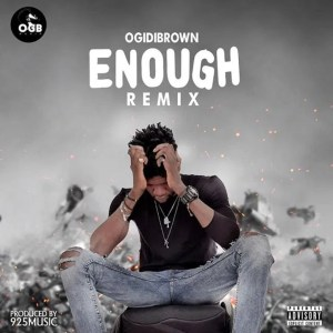 Ogidi Brown - Enough (Remix)