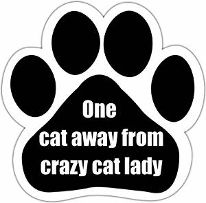 magnet shaped like a paw that says One cat away from crazy cat lady