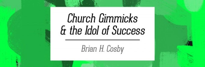 Church Gimmicks and the Idol of Success