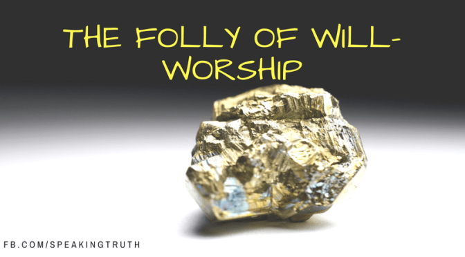 The Folly of Will Worship