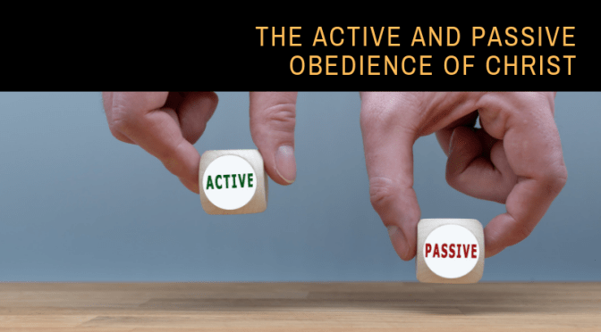The Active and Passive Obedience of Christ