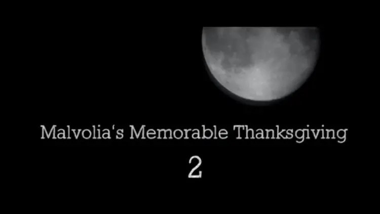 MALVOLIA'S MEMORABLE THANKSGIVING 2