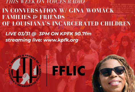 Voices Radio: In Conversation with Gina Womack Director of Families and Friends of Louisiana's Incarcerated Children  Aired: March 31, 2020 @3pm PST