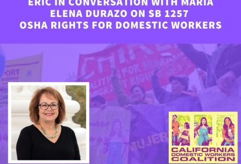 Eric in Conversation with Maria Elena Durazo on SB 1257- OSHA Rights for Domestic Workers Listen Now