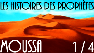 histoire des prophetes - prophete Moussa- prophete islam