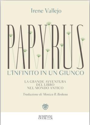 Settembre: tante le novità editoriali! Irene Vallejo: Papyrus. L'infinito in un giunco (traduzione di Monica R. Bedana). Bompiani, 576 pagine, 24€.
